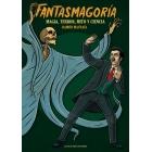 Fantasmagoría. Magia, terror, mito y ciencia