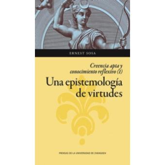 Una epistemología de virtudes (Creencia apta y conocimiento reflexivo, I)