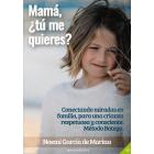 Mama ¿Tu me quieres? Conectando miradas en familia, para una crianza respetuosa y consciente. Método Bateg
