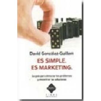 Es simple. Es marketing. La guía para detectar los problemas y encontrar las soluciones
