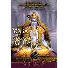 El yoga del Bhagavad Guita : Una Introduccion a la Ciencia Universal de la Union Con Dios Originaria de la India