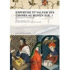 Expertise et valeur des choses au Moyen Âge. I Le besoin d'expertise