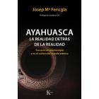 Ayahuasca. La realidad detrás de la realidad. Sus usos en psicoterapia y en el cultivo del mundo interior