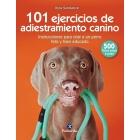 101 ejercicios de adiestramiento canino. Instrucciones para criar a un perro feliz y bien educado