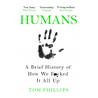 Humans : A Brief History of How We F*cked It All Up
