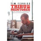 Tribu de mentores. Consejos, curiosidades y confidencias de aquellos que han alcanzado el éxito
