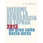 Informe sobre la democracia en España 2013. Una gran salto hacia atrás