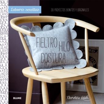 Fieltro, Hilo, Costura -Labores sencillas- 30 proyectos bonitos y originales