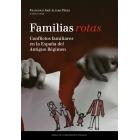 Familias rotas. Conflictos familiares en la España del Antiguo Régimen