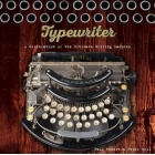 Typewriter. A Celebration of the Ultimate Writing Machine