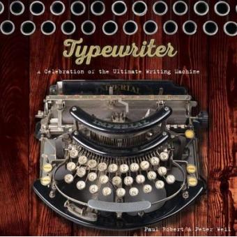 Typewriter. A Celebration of the Ultimate Writing Machine