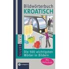 Bildwörterbuch Kroatisch: Die 500 wichtigsten Wörter zum Lernen und Zeigen. Mit Lautschrift