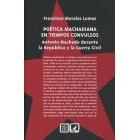 Poética machadiana en tiempos convulsos: Antonio Machado durante la República y la Guerra Civil