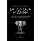 La ventaja humana. Una nueva interpretación del carácter extraordinario del cerebro humano