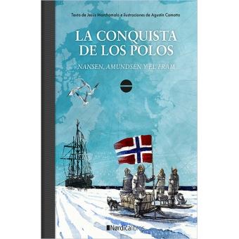 La conquista de los Polos. Nansen, Admunsen y el Fram