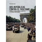 Dos repúblicas contra el fascismo. Españoles y franceses desde la Guerra Civil a la Segunda Guerra Mundial