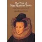 The trial of Mary, Queen of the scots (A brief history with documents)