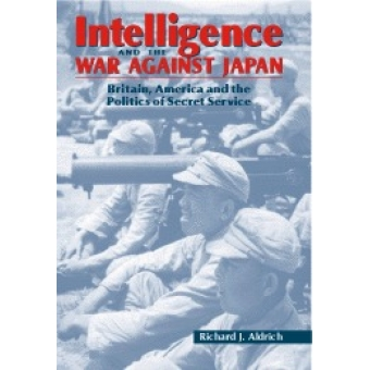 Intelligence and war against Japan (Britain, America and the politics of secret service)