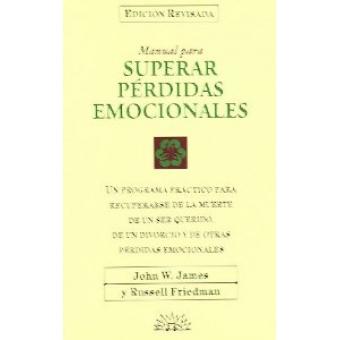 Superar pérdidas emocionales. Un programa práctico para recuperarse de la muerte de un ser querido, de un divorcio y de otras pérdidas emocionales