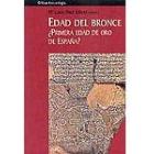 La Edad del Bronce, ¿primera Edad de Oro de España? Sociedad, economía e ideología