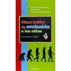 Cómo hablar de evolución a los niños (Un libro de evolución para  niños.. destinado a adultos)