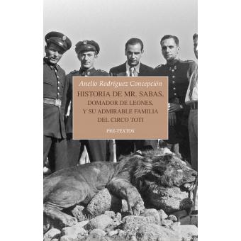 Historia de Mr. Sabas. Domador de leones, y de su admirable familia del Circo Toti