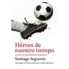 Héroes de nuestro tiempo. 25 añosde periodismo deportivo. Antología de Pedro Cifuentes y Pablo Martínez