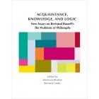 Acquaintance, knowledge and logic: new essays on Bertrand Russell's