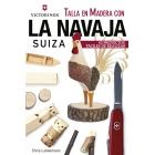 Talla en Madera con la navaja suiza Victorinox. 43 proyectos fáciles de realizar