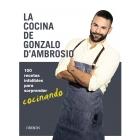 La cocina de Gonzalo D'Ambrosio. 100 recetas infalibles para sorprender cocinando