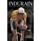 Indurain. La historia definitiva del mejor corredor del Tour de Francia