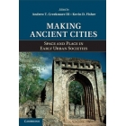 Making Ancient Cities. Sapace and place in early urban Societies