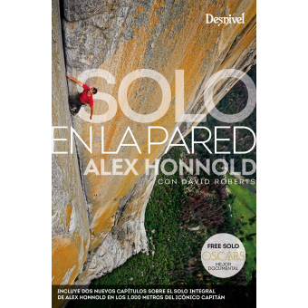 Solo en la pared. Incluye dos nuevos capítulos sobre el solo integral de Ález Honnold en el capitán