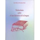 Variaciones sobre el uso literario de la lengua.