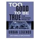 Too good to be true (The colossal book of urban legends)