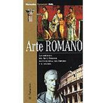 Arte Romano. Los orígenes del Arte Romano hasta el final del Imperio y