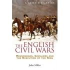 A brief history of the English Civil Wars. Roundheads, Cavaliers and the Execution of the King