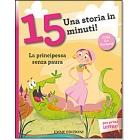 Una storia in 15 minuti! La principessa senza paura. Cose da femmine (da 6 anni)