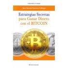 Estrategias secretas para ganar dinero con el bitcoin. El procedimiento exacto para conseguir un ingreso extra con las criptomonedas