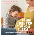 TÚ AHÍ DENTRO Y YO AQUÍ FUERA. Juegos para acompañar el embarazo