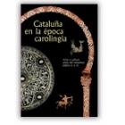 Cataluña en la época carolingia. Arte y cultura antes del románico (si