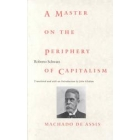 A master on the periphery of capitalism : Machado de assis