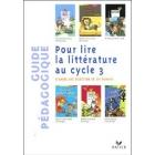 Pour lire la littérature au cycle 3: guide pédagogique