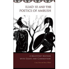 Iliad 10 and the poetics of ambush: a multitext edition with essays and commentary