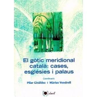 El gòtic meridional català: cases, esglèsies i palaus