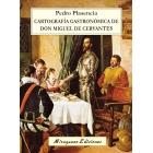 Cartografía gastronómica de don Miguel de Cervantes