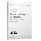 Pensee Et Cliniques de l'Identite: Descartes, Cervantes, Montaigne (Problèmes et controverses)