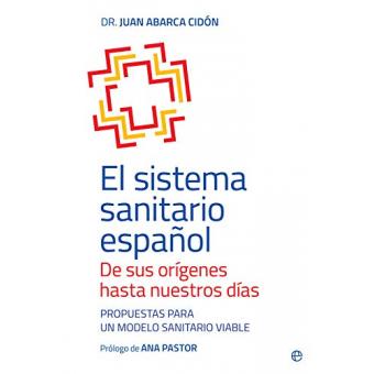 El sistema sanitario español. De sus orígenes hasta nuestros días. Propuestas para un modelo sanitario viable