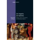 Un imperio de mártires. Religión y poder en las fronteras de la Monarquía Hispánica