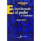 Els intel.lectuals i el poder a Catalunya. Materials per a un assaig d'història cultural del món català contemporani (1808-1975)